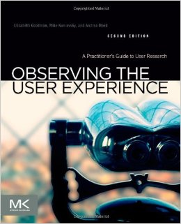 Observing the User Experience, Second Edition A Practitioner's Guide to User Research by Elizabeth Goodman